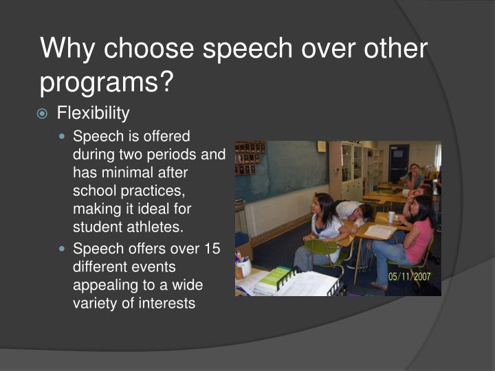 Why choose speech over other programs?