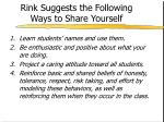 rink suggests the following ways to share yourself