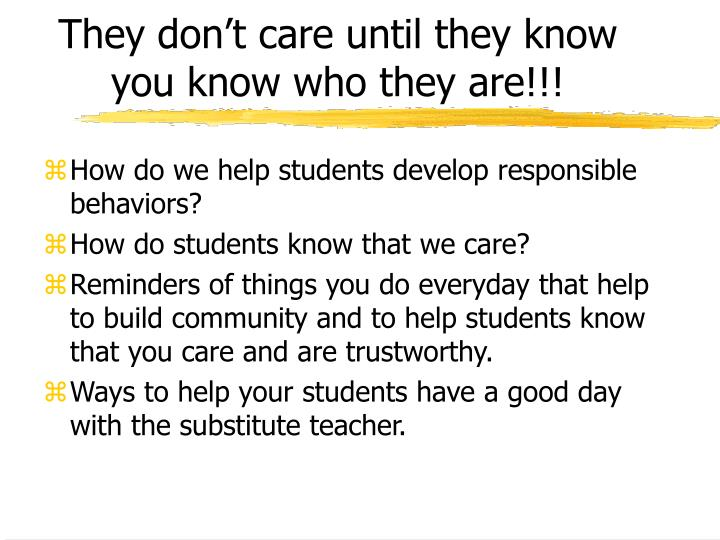 They don't care until they know you know who they are!!!