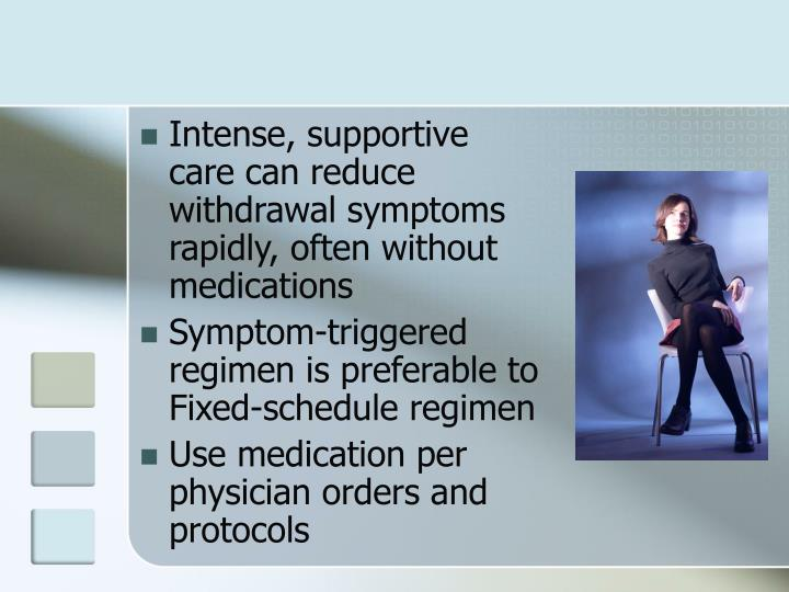 Intense, supportive care can reduce withdrawal symptoms rapidly, often without medications