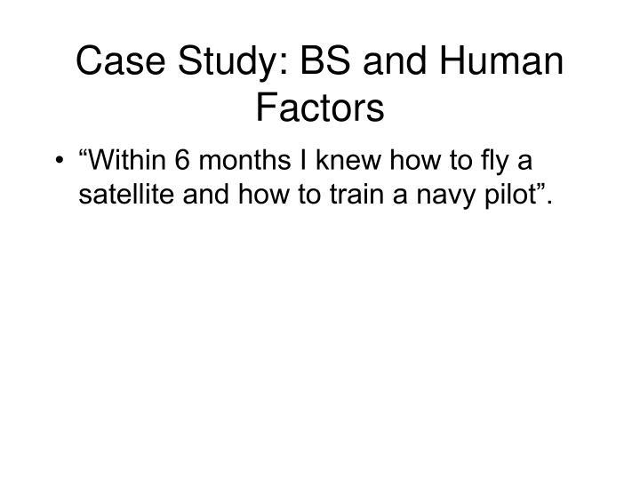 Case Study: BS and Human Factors