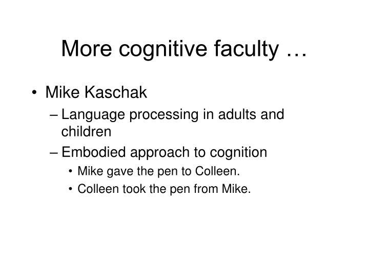 More cognitive faculty …