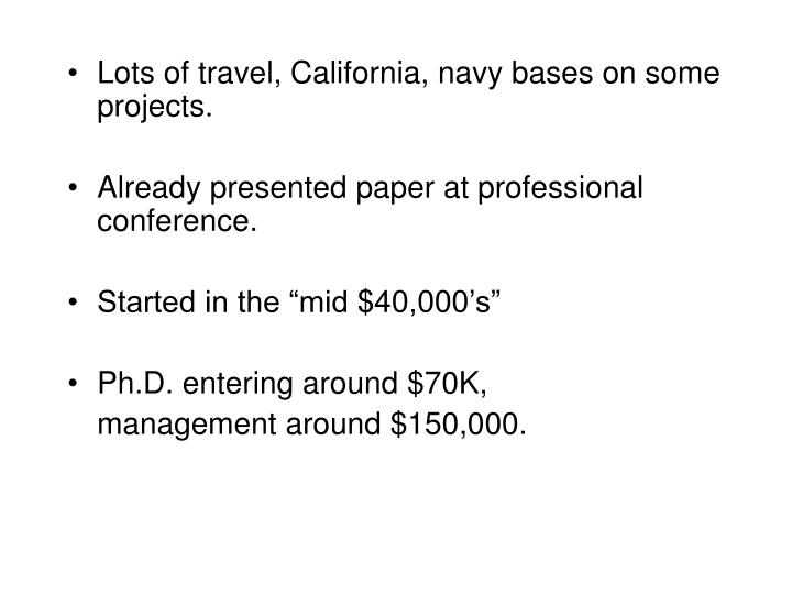 Lots of travel, California, navy bases on some projects.