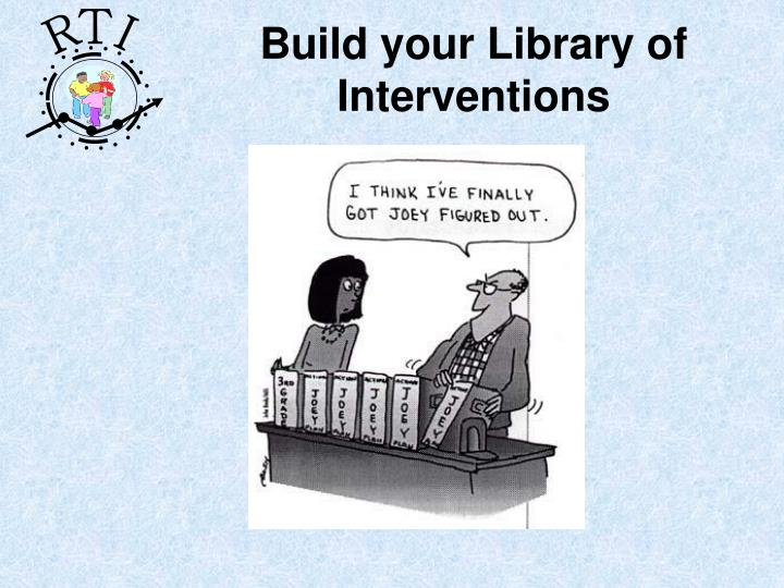 Build your Library of Interventions