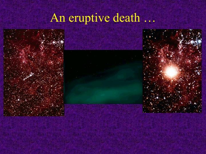 An eruptive death …