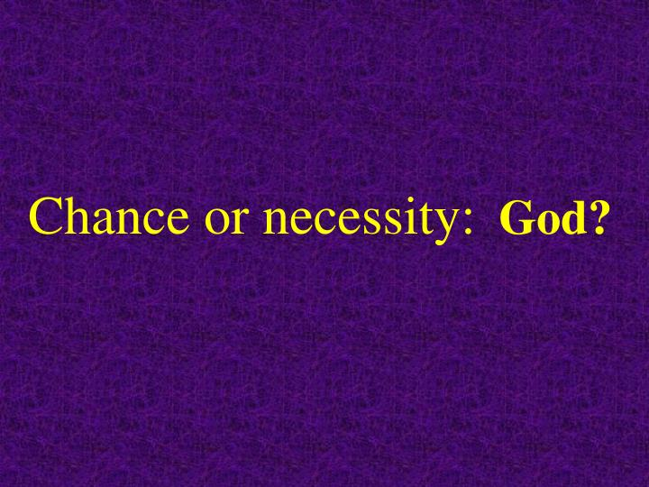 Chance or necessity:
