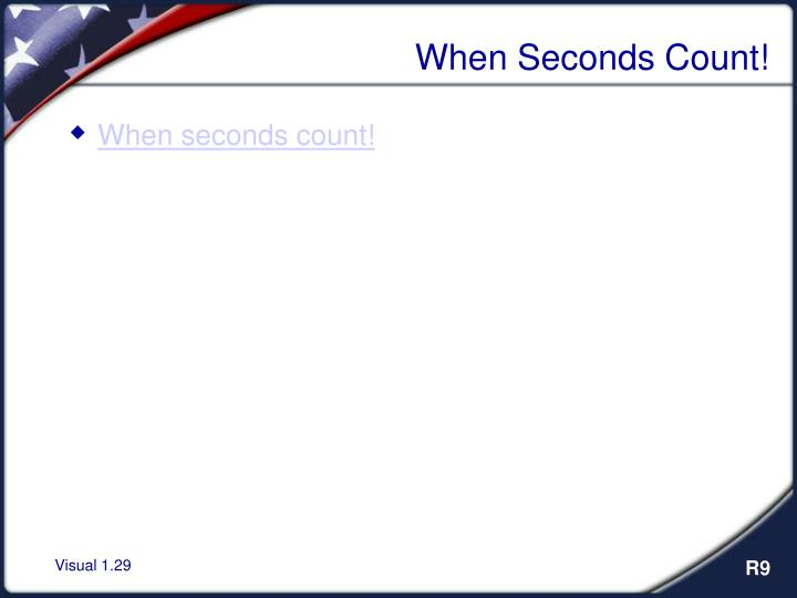 When Seconds Count!