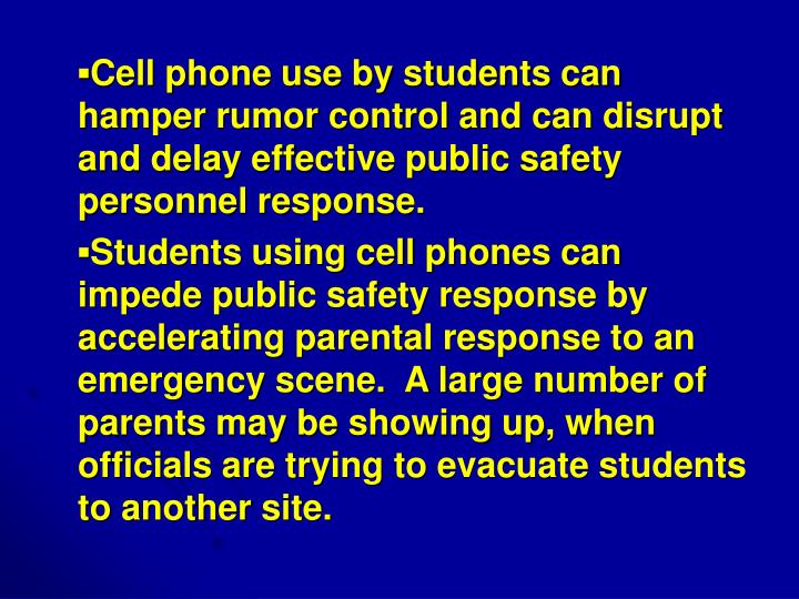 ▪Cell phone use by students can hamper rumor control and can disrupt and delay effective public safety personnel response.