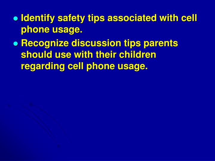 Identify safety tips associated with cell phone usage.
