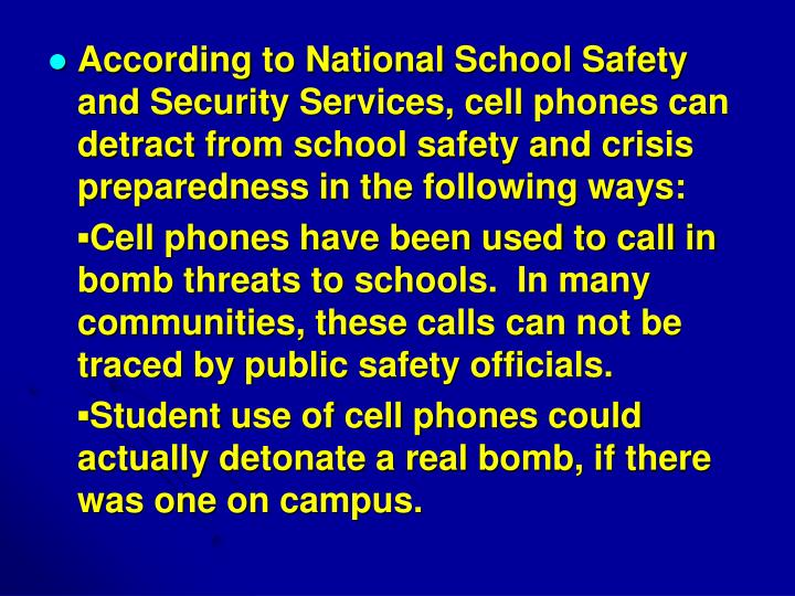 According to National School Safety and Security Services, cell phones can detract from school safety and crisis preparedness in the following ways: