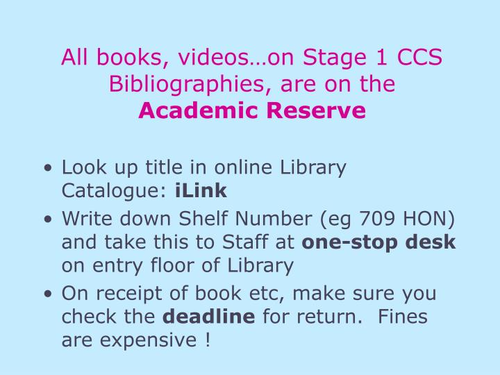 All books, videos…on Stage 1 CCS Bibliographies, are on the
