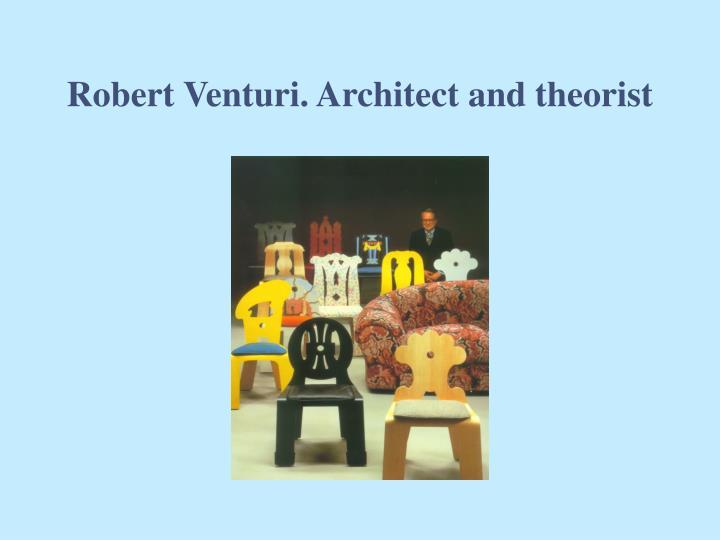 Robert Venturi. Architect and theorist