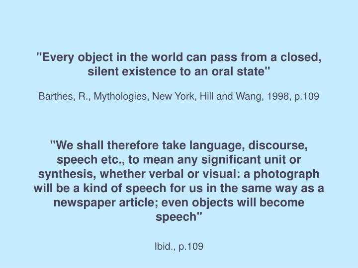 """""""Every object in the world can pass from a closed, silent existence to an oral state"""""""