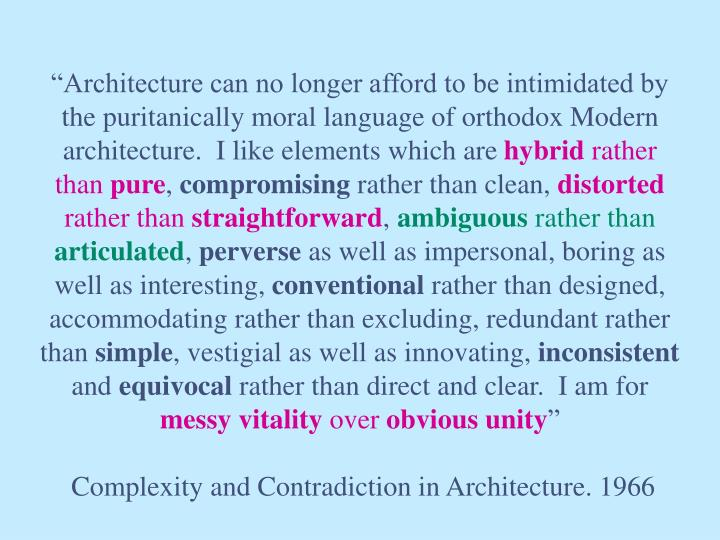 """""""Architecture can no longer afford to be intimidated by the puritanically moral language of orthodox Modern architecture.  I like elements which are"""