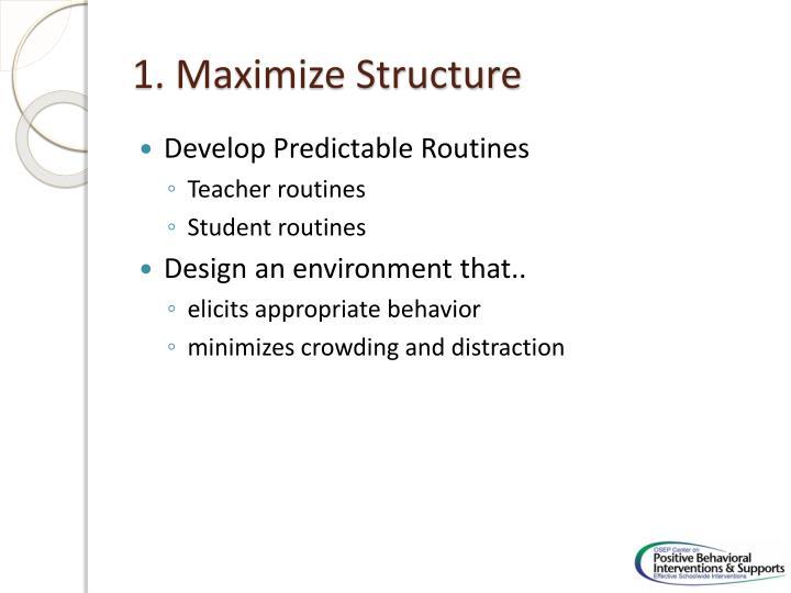 1. Maximize Structure