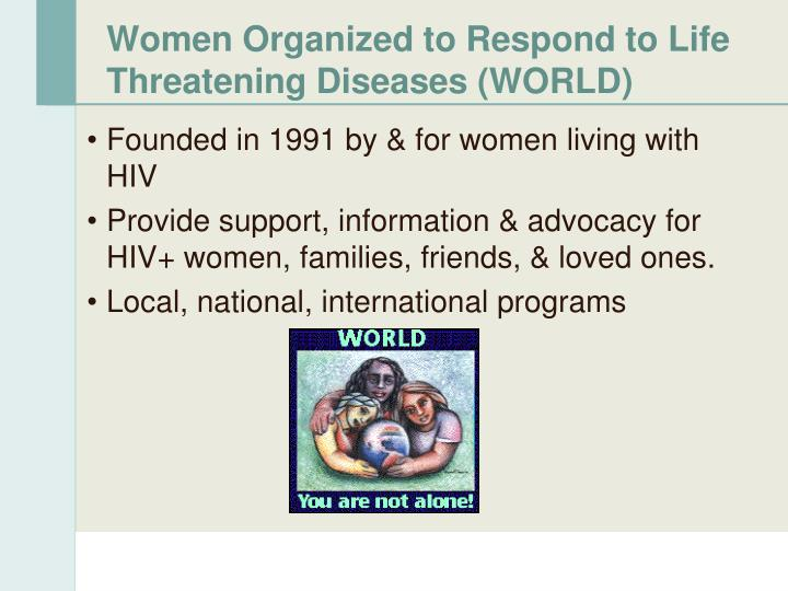Women Organized to Respond to Life Threatening Diseases (WORLD)