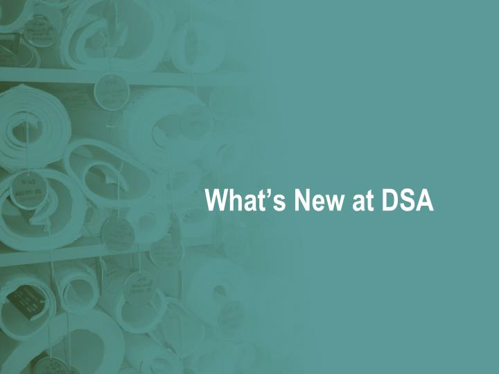 What's New at DSA