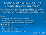 3 change unnecessary that who and which clauses into phrases