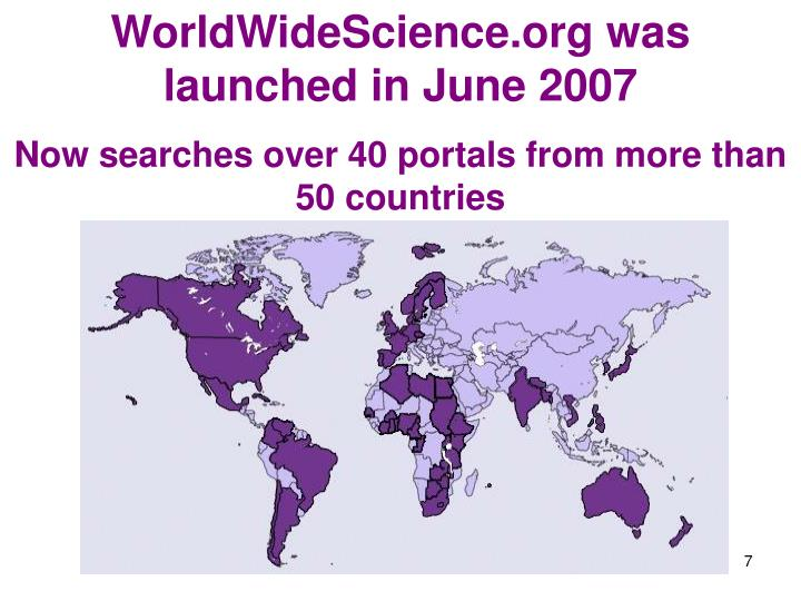 WorldWideScience.org was launched in June 2007
