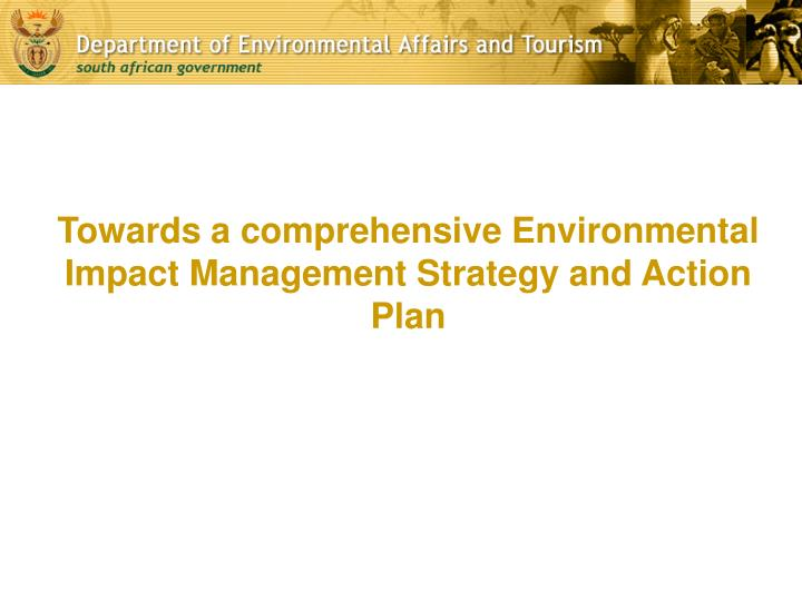Towards a comprehensive Environmental Impact Management Strategy and Action Plan