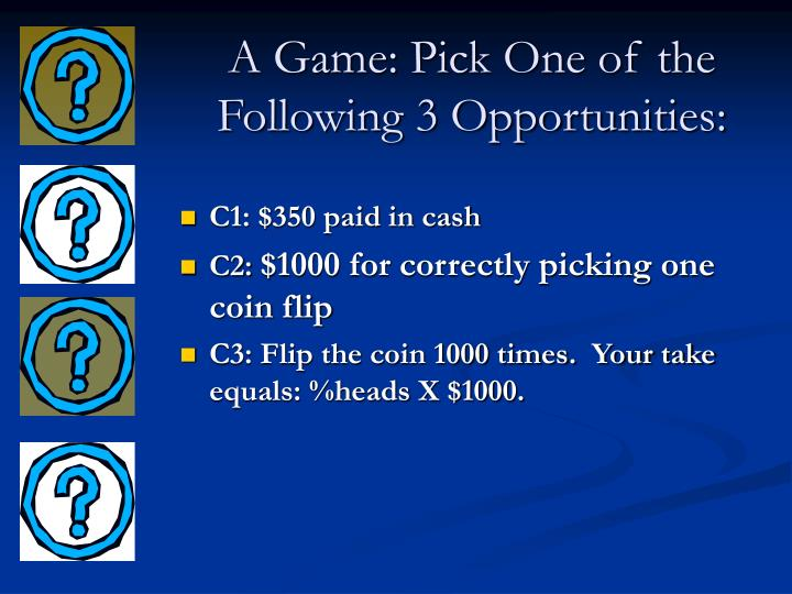 A Game: Pick One of the  Following 3 Opportunities: