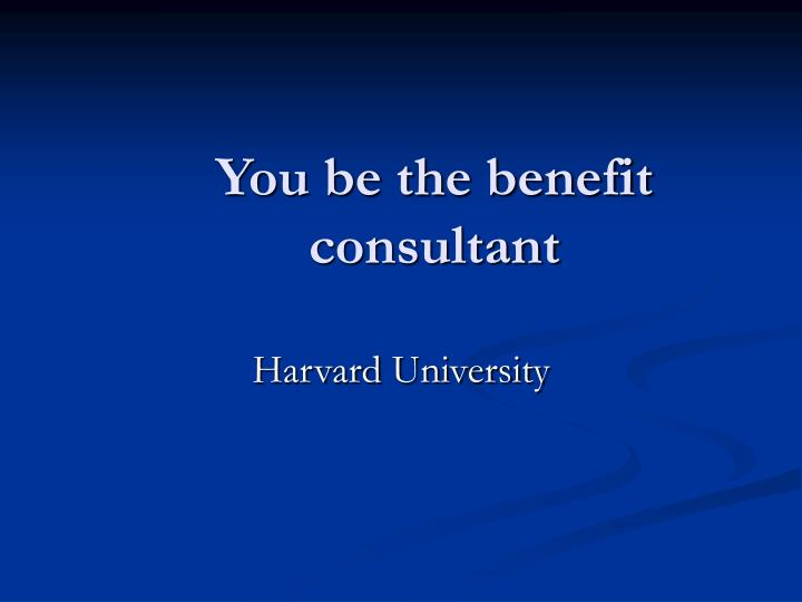 You be the benefit consultant