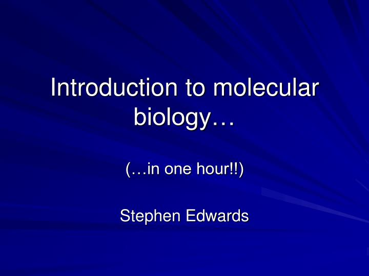 Introduction to molecular biology…