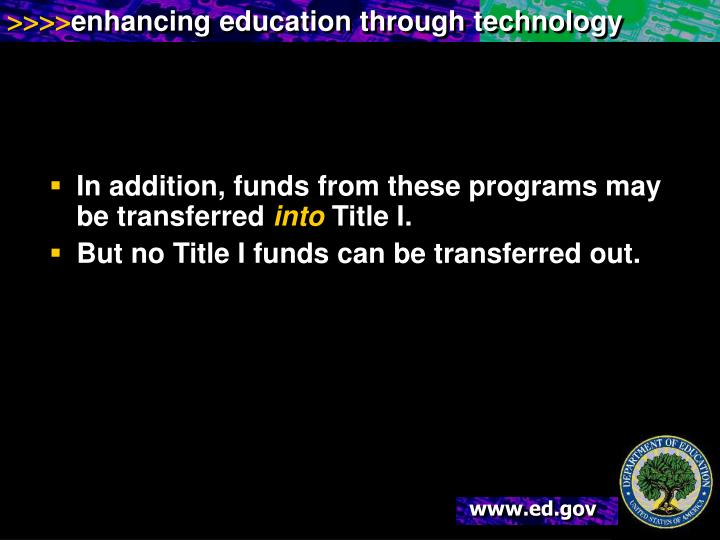 In addition, funds from these programs may be transferred