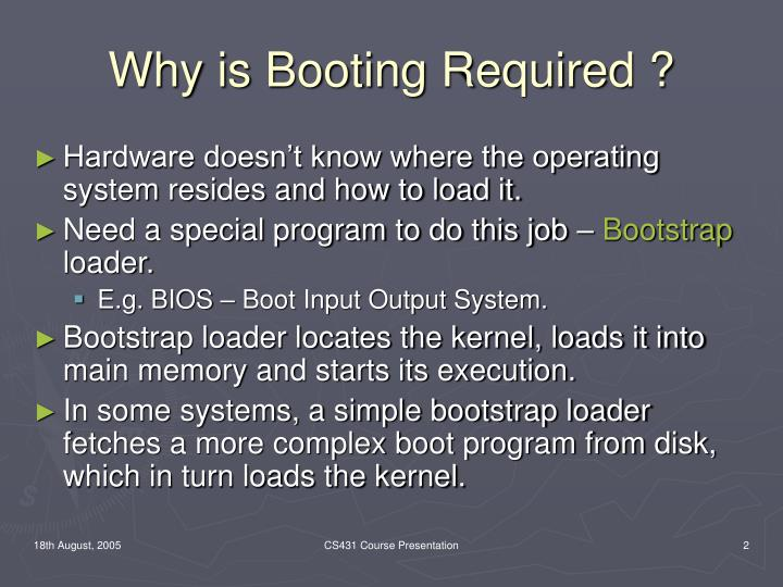 Why is booting required