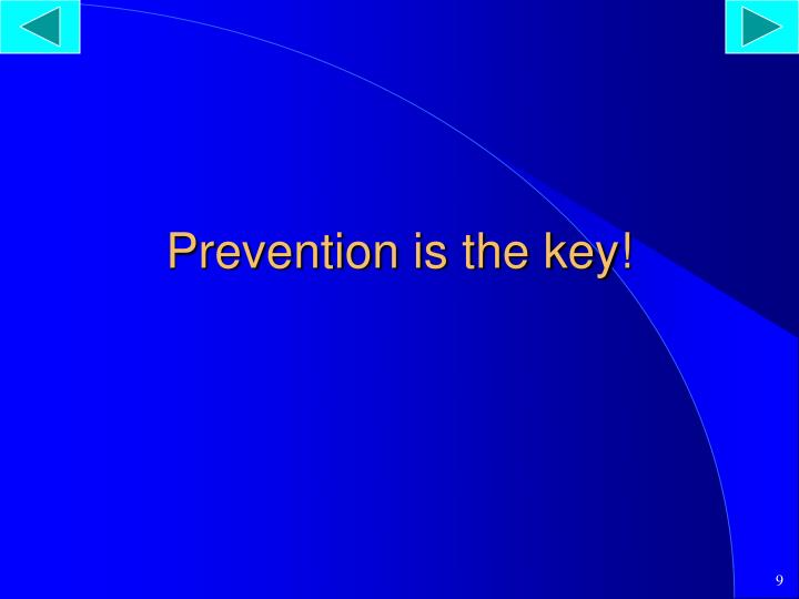 Prevention is the key!