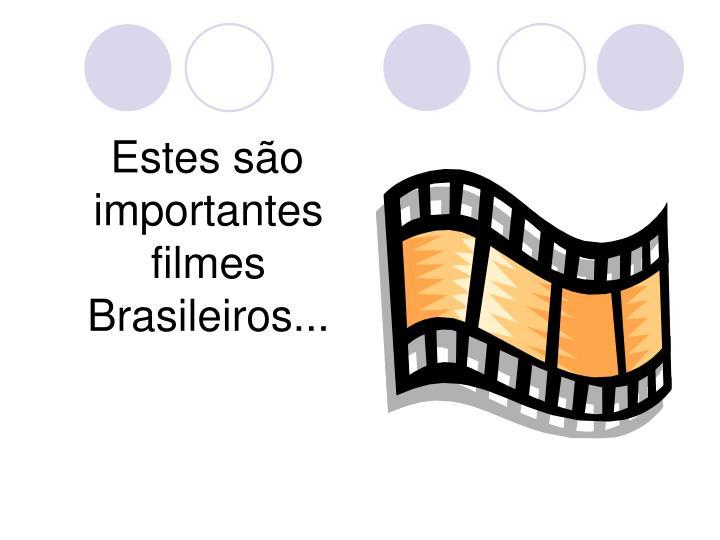 Estes são importantes filmes Brasileiros...