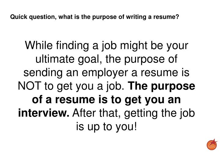 Quick question, what is the purpose of writing a resume?