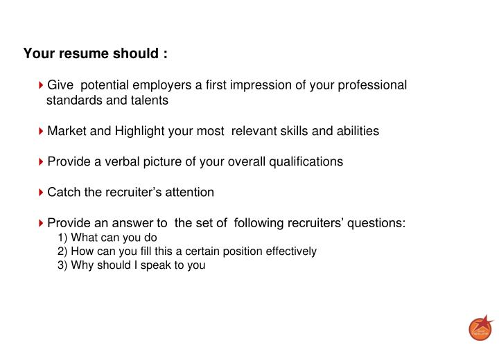Your resume should :