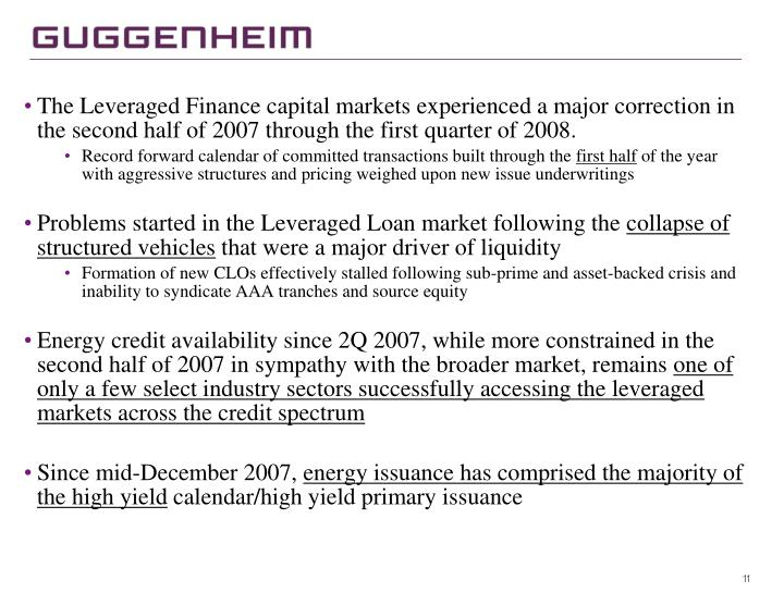 The Leveraged Finance capital markets experienced a major correction in the second half of 2007 through the first quarter of 2008.