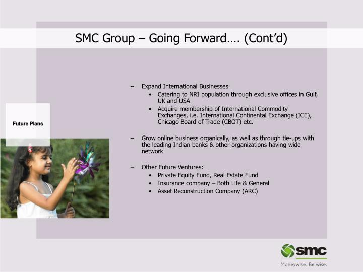 SMC Group – Going Forward…. (Cont'd)