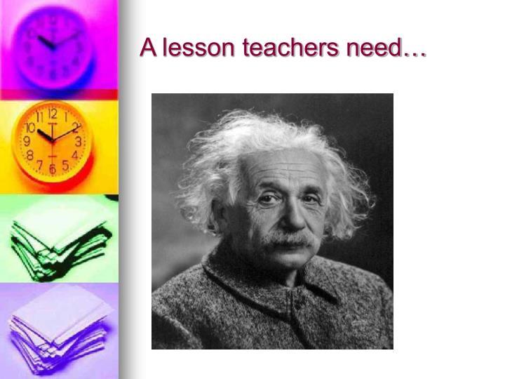 A lesson teachers need…