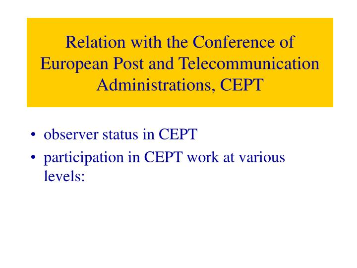 Relation with the Conference of European Post and Telecommunication Administrations, CEPT