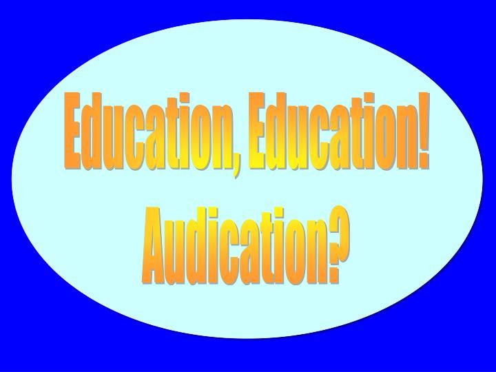 Education, Education!