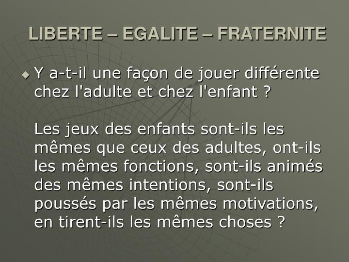 LIBERTE – EGALITE – FRATERNITE