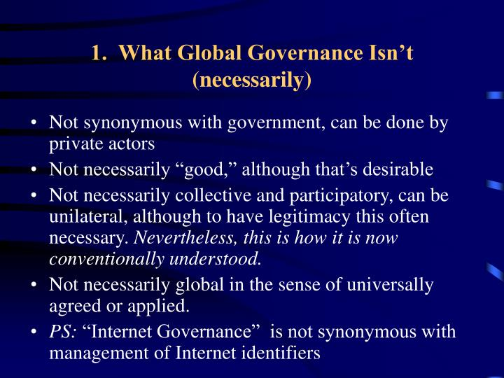 1.  What Global Governance Isn't (necessarily)