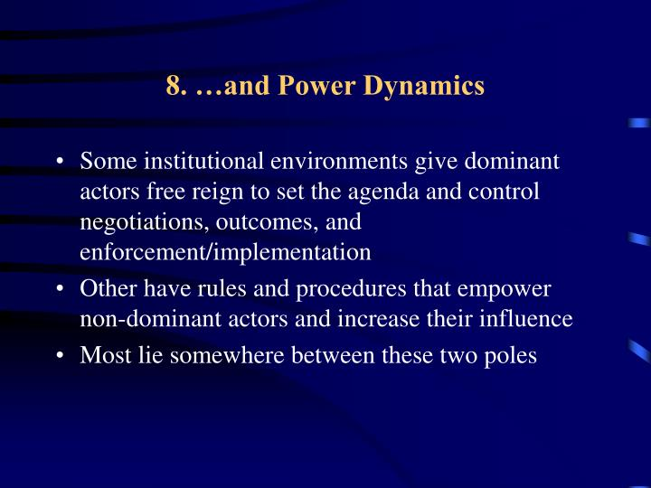 8. …and Power Dynamics