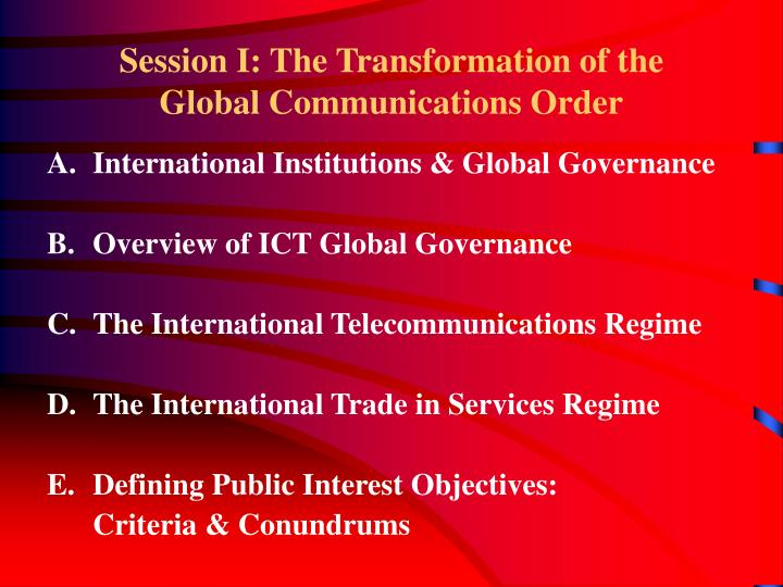 Session I: The Transformation of the Global Communications Order