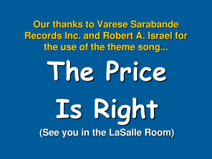 Our thanks to Varese Sarabande Records Inc. and Robert A. Israel for the use of the theme song...