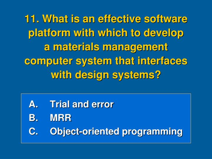 11. What is an effective software platform with which to develop    a materials management computer system that interfaces with design systems?