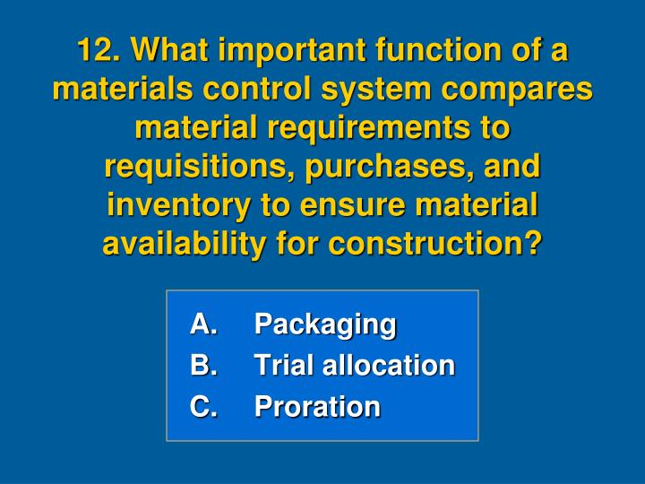 12. What important function of a materials control system compares material requirements to requisitions, purchases, and inventory to ensure material availability for construction?