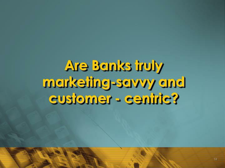 Are Banks truly