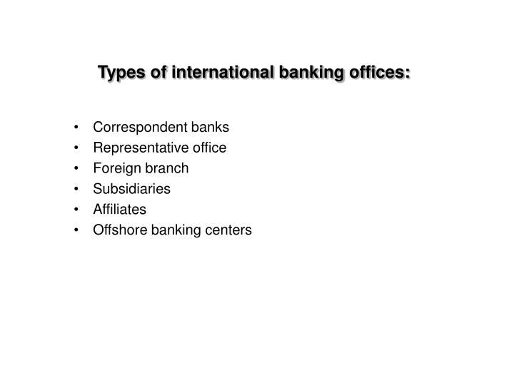 Types of international banking offices: