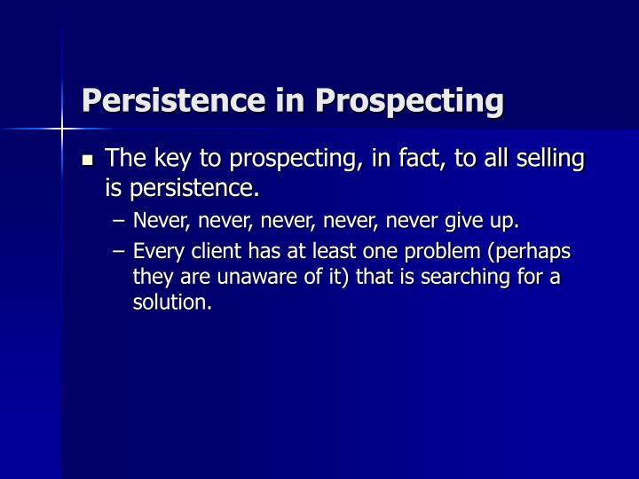 Persistence in Prospecting