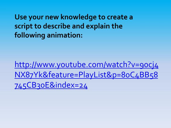 Use your new knowledge to create a script to describe and explain the following animation:
