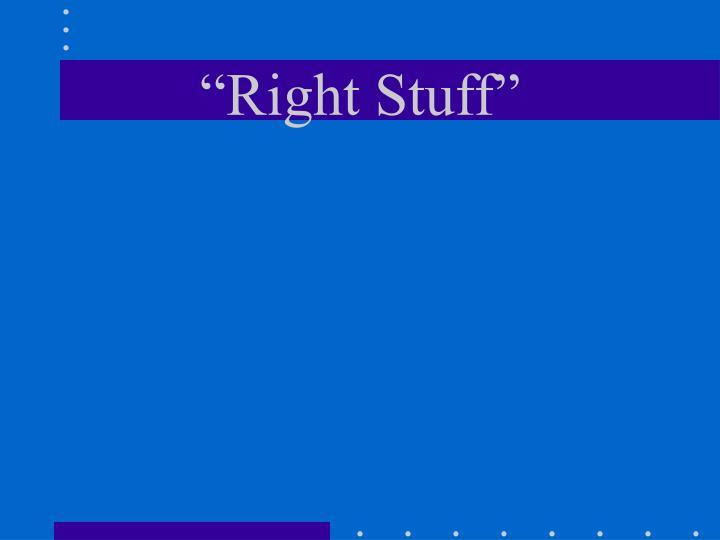 """""""Right Stuff"""""""